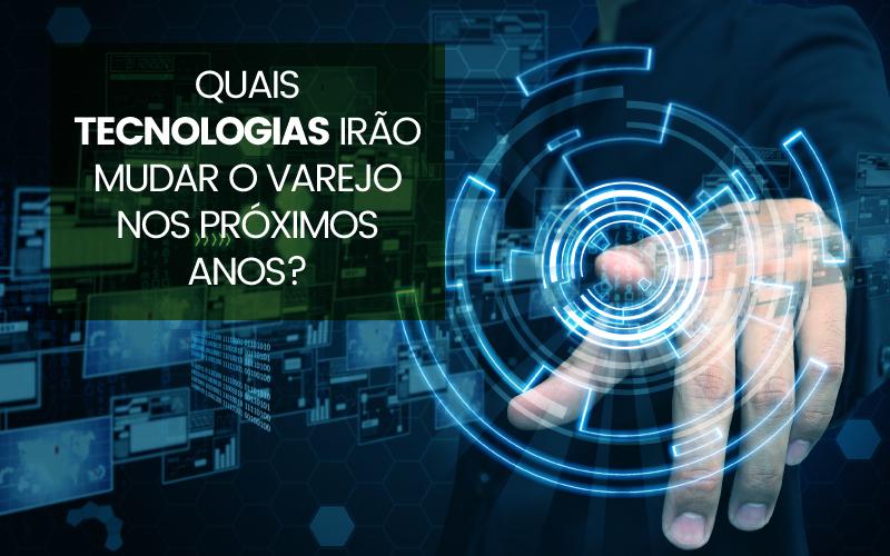 TECNOLOGIAS IRÃO MUDAR O VAREJO
