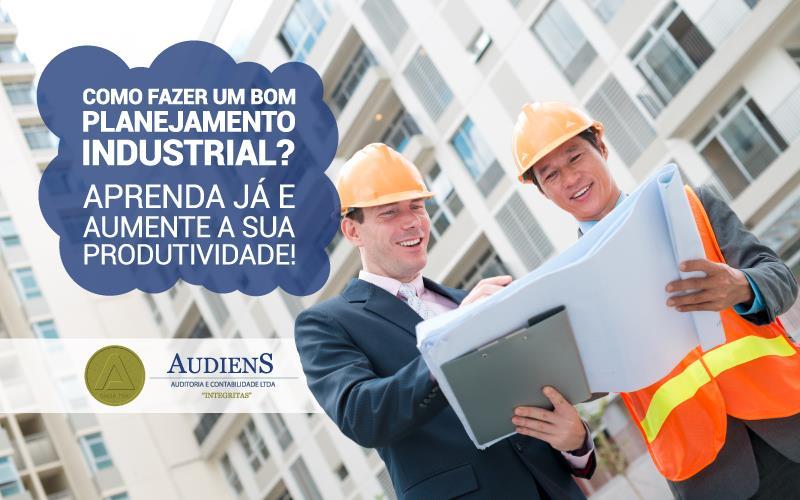 Como Fazer Um Bom Planejamento Industrial? Aprenda Já E Aumente A Sua Produtividade!