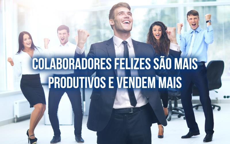 Colaboradores Felizes São Mais Produtivos
